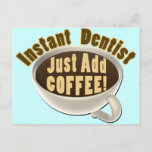 Instant Dentist Just Add Coffee Postcard